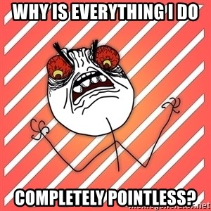 iHate - WHY IS EVERYTHING I DO COMPLETELY POINTLESS?