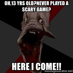 Amnesiaralph - oh,13 yrs old?never played a scary game? here i come!!