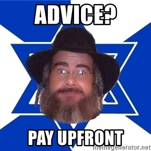 Advice Jew - Advice? pay upfront