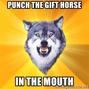 Courage Wolf - PUNCH THE GIFT HORSE IN THE MOUTH