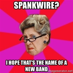 Disgusted Grandma - Spankwire? I hope that's the name of a new band