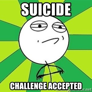 Challenge Accepted 2 - Suicide challenge accepted