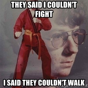 PTSD Karate Kyle - they said i couldn't  fight i said they couldn't walk
