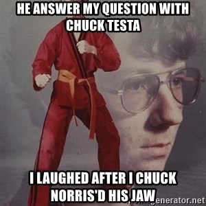 PTSD Karate Kyle - HE ANSWER MY QUESTION WITH CHUCK TESTA I LAUGHED AFTER I CHUCK NORRIS'D HIS JAW