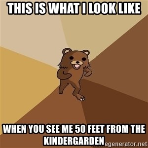 Pedo Bear From Beyond - this is what i look like when you see me 50 feet from the kindergarden