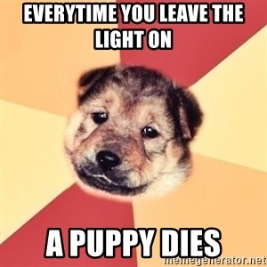Typical Puppy - Everytime YOU LEAVE THE LIGHT ON  A PUPPY DIES