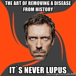AngryDoctor - the art of removing a disease from history It`s never lupus