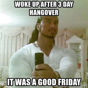 Guido Jesus - woke up after 3 day hangover it was a good friday