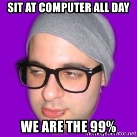 Irony Hipster - Sit at computer all day we are the 99%