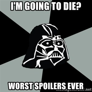 Questionable Vader - I'm going to die? worst spoilers ever