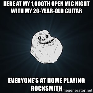 Forever Alone - here at my 1,000th open mic night with my 20-year-old guitar everyone's at home playing rocksmith