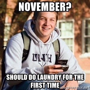 College Freshman - November? should do laundry for the first time