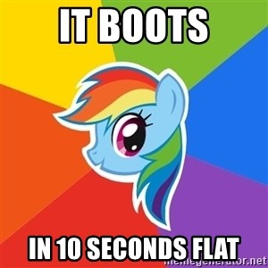 Rainbow Dash - it boots in 10 seconds flat