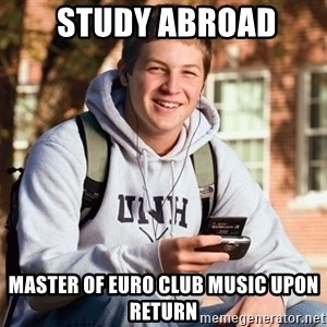 College Freshman -  study abroad Master of EURO CLUB MUSIC UPON RETURN