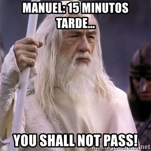 White Gandalf - Manuel: 15 minutos tarde... YOU SHALL NOT PASS!