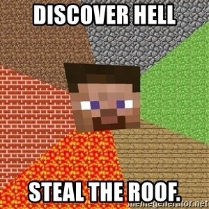 Minecraft Guy - Discover hell steal the roof.
