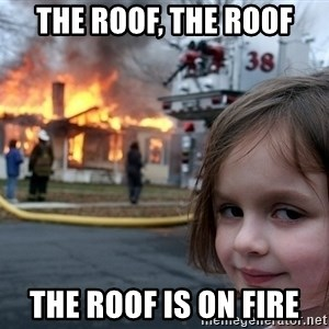 Disaster Girl - The roof, the roof The roof is on fire