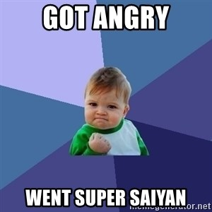 Success Kid - Got Angry Went Super saiyan