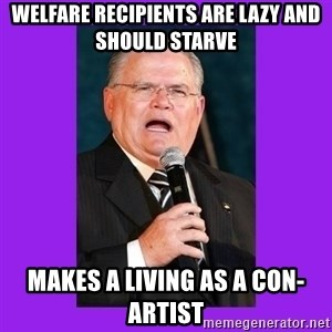 Funny Televangelist - Welfare recipients are lazy and should starve makes a living as a con-artist