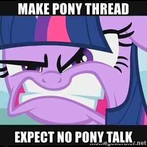 FU Pony - Make pony thread expect no pony talk