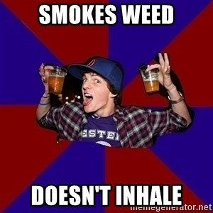 Sunny Student - smokes weed Doesn't inhale