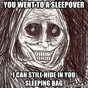 Horrifying Ghost - you went to a sleepover i can still hide in you sleeping bag