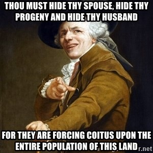 Ducreux High Res - thou must hide thy spouse, hide thy progeny and hide thy husband for they are forcing coitus upon the entire population of this land