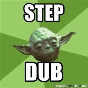 Advice Yoda Gives - Step Dub