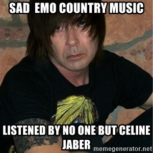 Emo Dad - sad  emo country music listened by no one but celine jaber