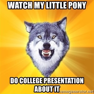 Courage Wolf - Watch My Little Pony Do College Presentation about it