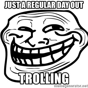 Trollfacer - Just a regular day out trolling