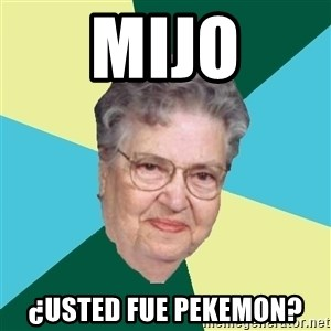 Abuelaold - MIJO ¿USTED FUE PEKEMON?