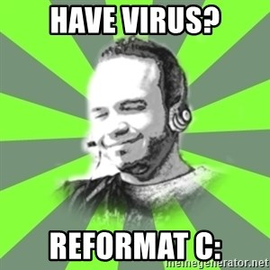 typical operator - hAVE vIRUS? rEFORMAT c: