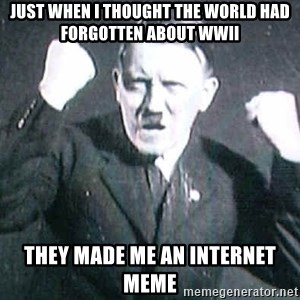Successful Hitler - Just when I thought the world had forgotten about wwII they made me an internet meme