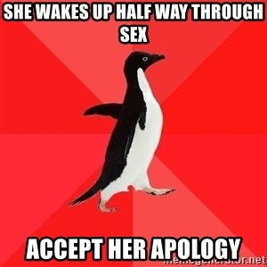 Socially Awesome Penguin - She wakes up half way through sex Accept her apology