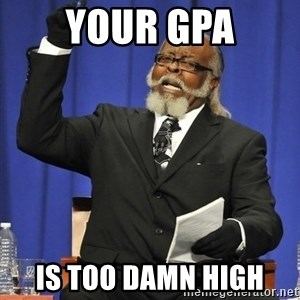 Rent Is Too Damn High - Your GPA IS TOO DAMN HIGH