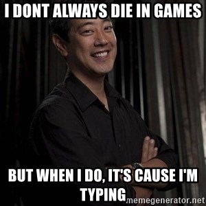 Most Interesting Geek In The World - i dont always die in games but when i do, it's cause i'm typing
