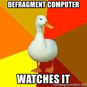Technologically Impaired Duck - defragment computer watches it