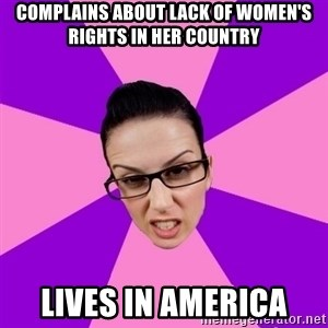 Privilege Denying Feminist - complains about lack of women's rights in her country lives in america