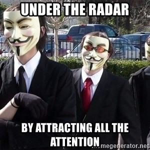 AnonymousA - under the radar by attracting all the attention