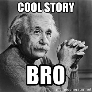 Albert Einstein - cool story bro