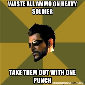 Adam Jensen - WASTE ALL AMMO ON HEAVY SOLDIER TAKE THEM OUT WITH ONE PUNCH