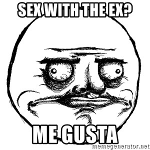 Me Gusta Ships - Sex with the ex? Me Gusta