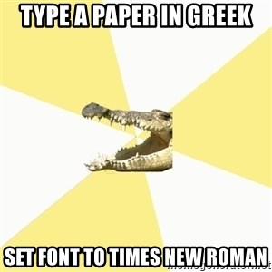 Classics Crocodile - Type a paper in greek set font to times new roman