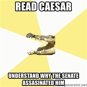 Classics Crocodile - read caesar understand why the senate assasinated him