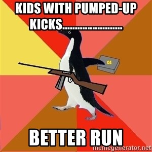 Socially Fed Up Penguin - kids with pumped-up kicks........................ better run