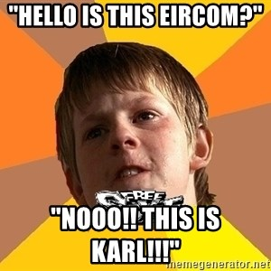 Shkolofreestyler - ''Hello is this eircom?'' ''Nooo!! This is karl!!!''