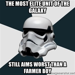 stormtrooper - THE MOST ELITE UNIT OF THE GALAXY sTILL AIMS WORST THAN A FARMER BOY