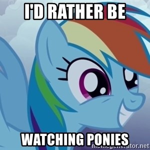 rainbow dash excited - I'd rather be watching ponies