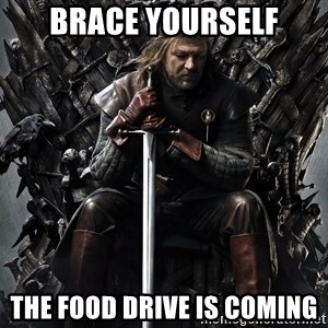 Eddard Stark - Brace yourself the food drive is coming